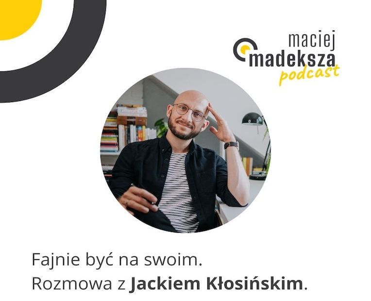 #21. Fajnie być na swoim. Rozmowa z Jackiem Kłosińskim. 1