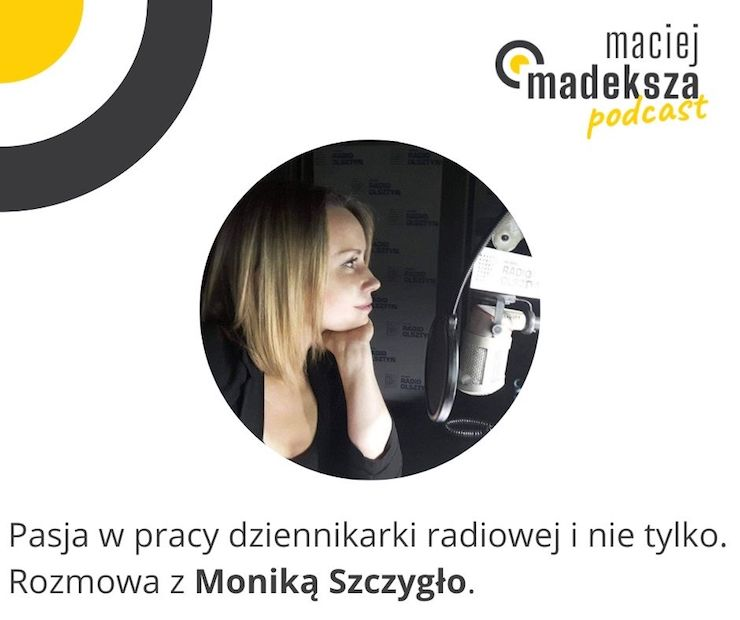 #25. Pasja w pracy dziennikarki radiowej i nie tylko. Rozmowa z Moniką Szczygło. 9