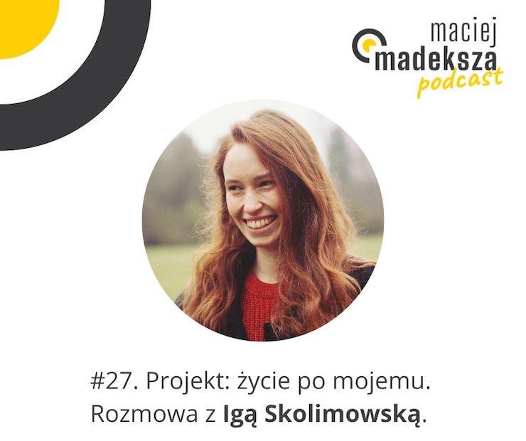 #27. Projekt: życie po mojemu. Rozmowa z Igą Skolimowską. 7