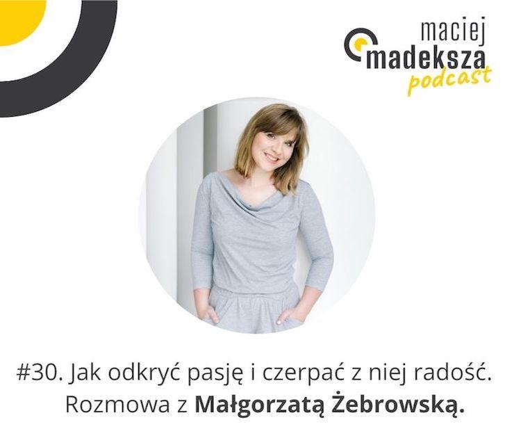#30. Jak odkryć pasję i czerpać z niej radość. Rozmowa z Małgorzatą Żebrowską. 4