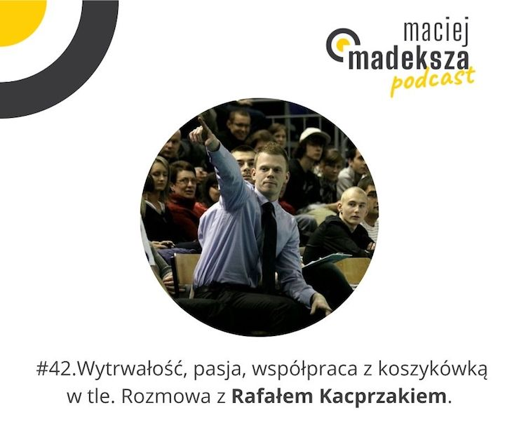 #42. Wytrwałość, pasja, współpraca z koszykówką w tle. Rozmowa z Rafałem Kacprzakiem. 1